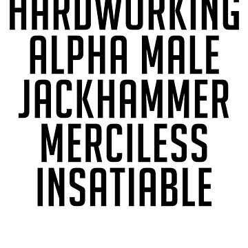 Hardworking Alpha Male Jackhammer Merciless Insatiable by TyroDesign