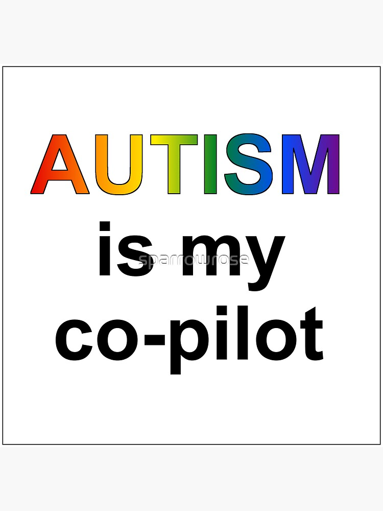 Autism is my Co-pilot by sparrowrose