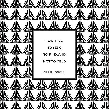Alfred Tennyson - To Strive, To Seek, To Find and Not to Yield by 5pennystudio