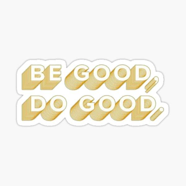 be good do good Sticker