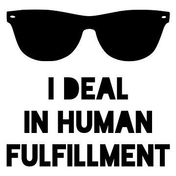 I Deal In Human Fulfillment by qqqueiru