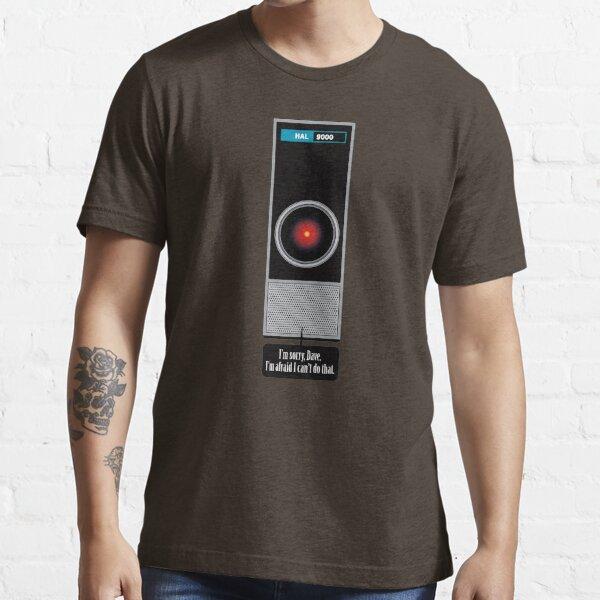 HAL 9000 Quote - I'm sorry, Dave. I'm afraid I can't do that Essential T-Shirt