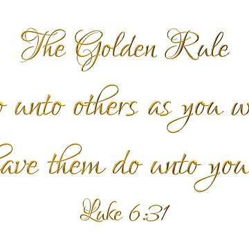 The Golden Rule Do Unto Others on White  by Artist4God