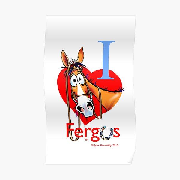 """Fergus the Horse: """"I <3 Fergus"""" Poster"""