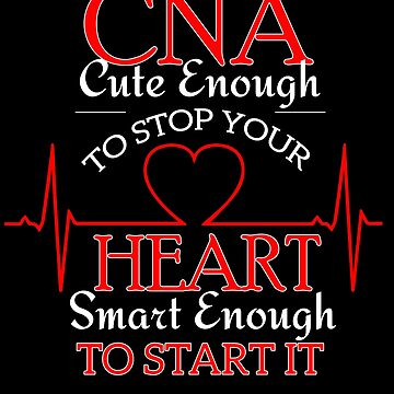 Nurse CNA Cute Enough To Stop Your Heart by trushirtdesigns