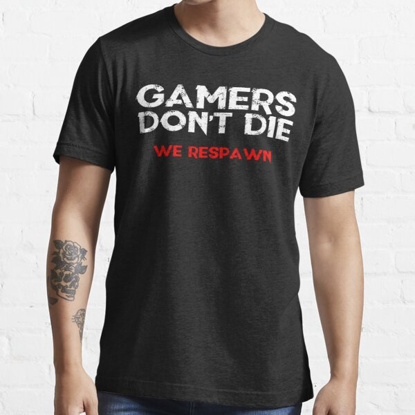 Gamers Don't Die Essential T-Shirt