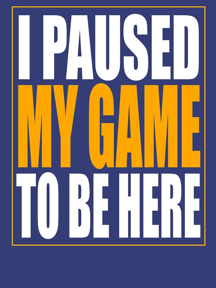 I Paused My Game by kerepkari