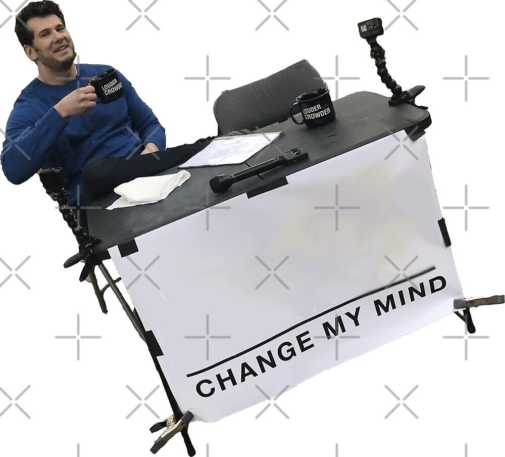 """Change My Mind Meme - Louder with Crowder Change My Mind ..."
