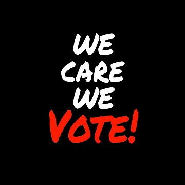 We Care We Vote  by LisaLiza
