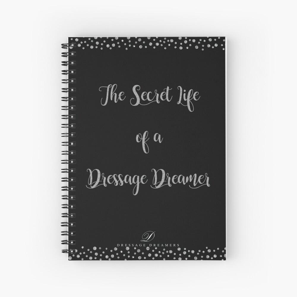 The Secret Life of a Dressage Dreamer- Notebook Spiral Notebook