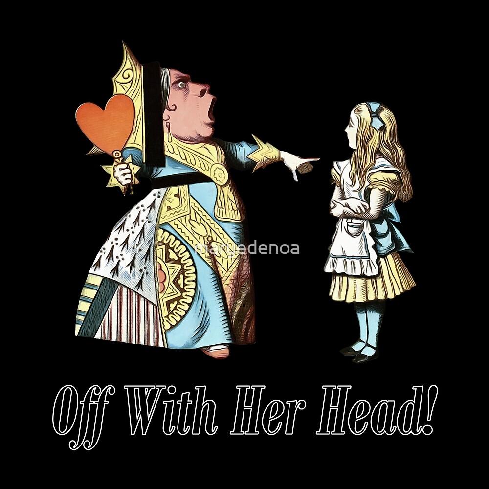 Weg mit ihrem Kopf! Alice & Queen Of Hearts Zitat von maryedenoa
