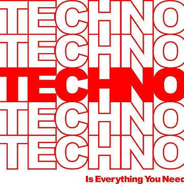 Techno is everything you need by flipfloptees