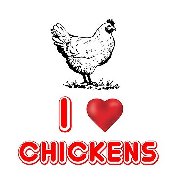 I Love Chickens by Mill8ion
