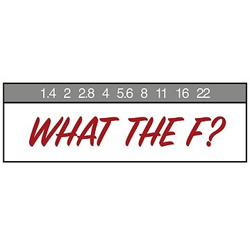 What the F? Photographers know. by Kirwindesign