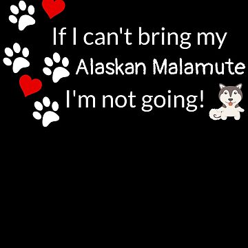 If I Can't Bring My Alaskan Malamute by DogBoo
