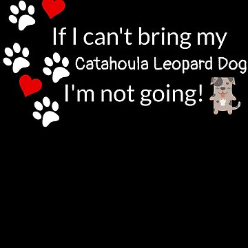 If I Can't Bring My Catahoula Leopard Dog by DogBoo