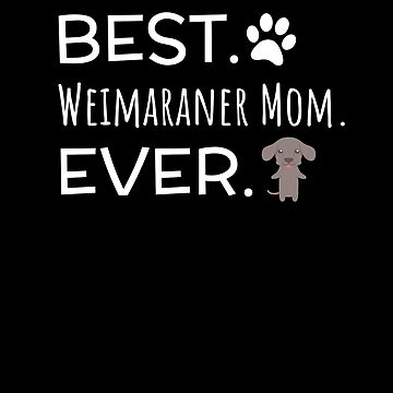 Best Weimaraner Mom Ever by DogBoo