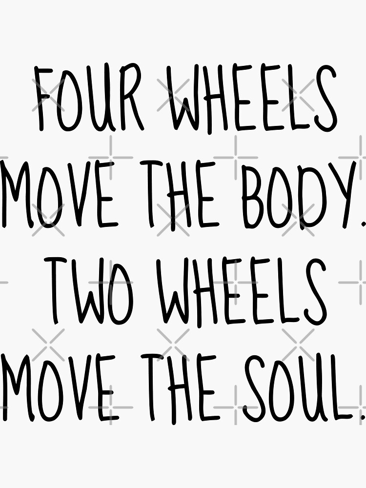 Four wheels move the body. Two wheels move the soul. by Z00l