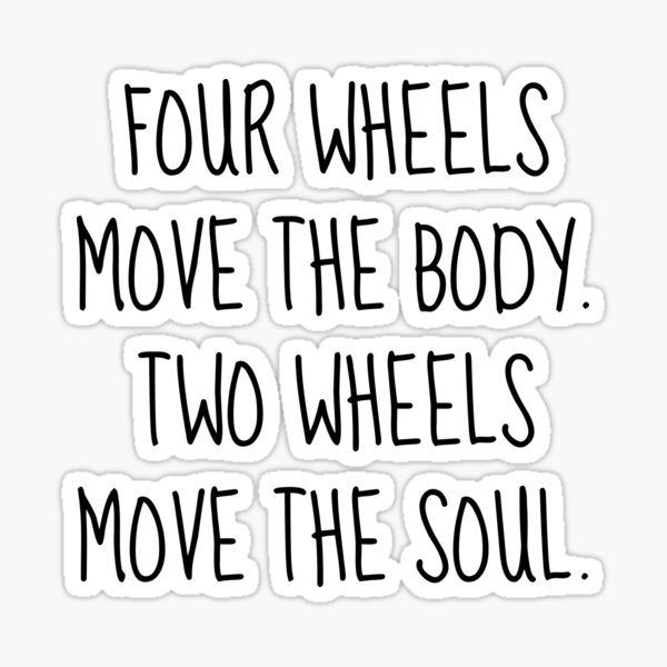 Four wheels move the body. Two wheels move the soul. Sticker