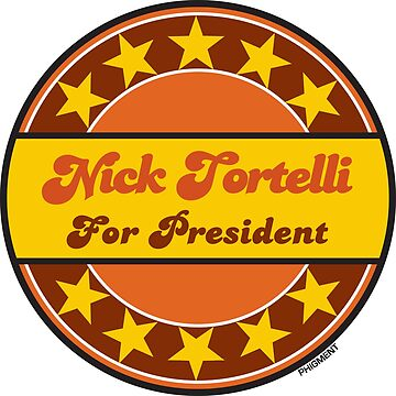 Nick Tortelli For President by phigment-art