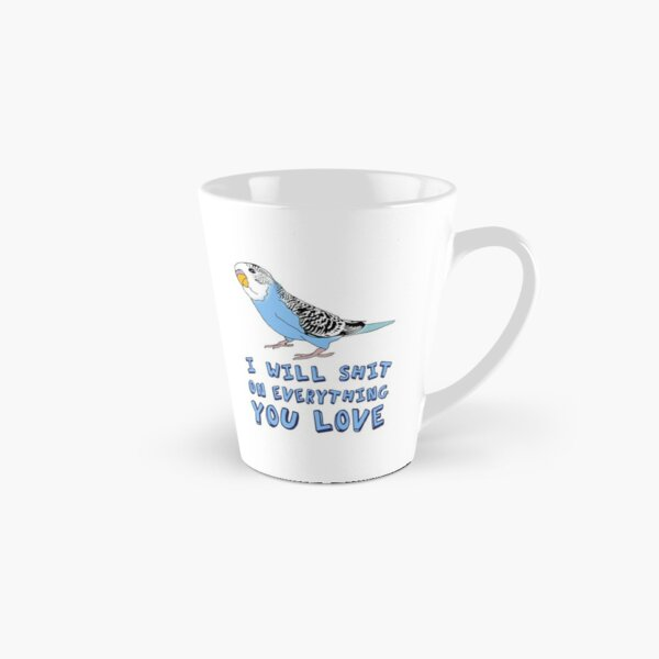 I will shit on everything you love - blue budgie Tall Mug