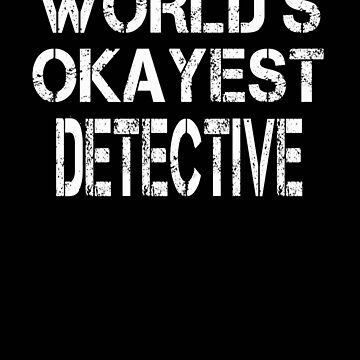 World's Okayest Detective by BeardedAnchor