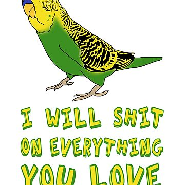 I will shit on everything you love - yellow budgie by FandomizedRose