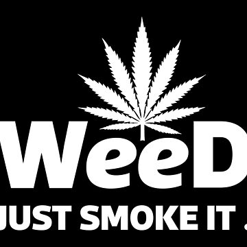 Funny Weed Tee, Just Smoke it. by Stylish-reb