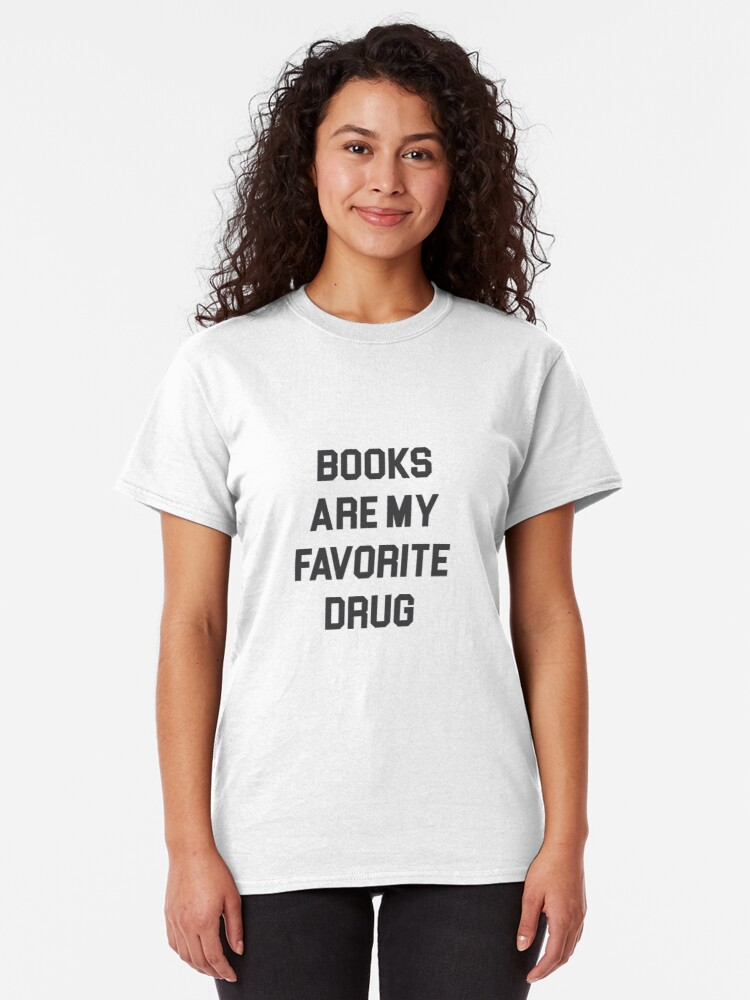 Alternate view of Books Are My Favorite Drug Classic T-Shirt