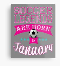 Soccer legends are born in January gift Metal Print