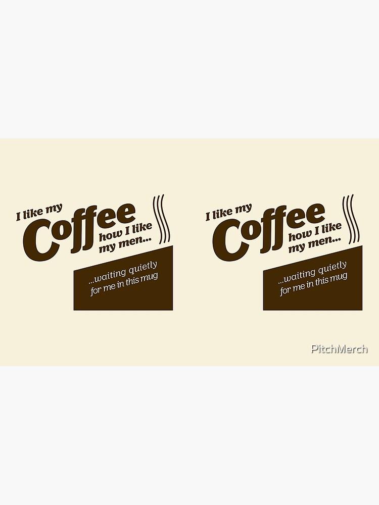 I like my coffee... by PitchMerch