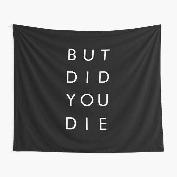 But Did You Die - Funny Shirt Tapestry