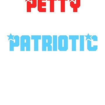 Petty But Patriotic Funny 4th Of July US Flag Gift Shirt by MichaelAndrewLo