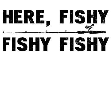 Here Fishy Fishy Tee by Betrueyou