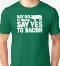 say-no-to-drugs-say-yes-to-bacon T-Shirt
