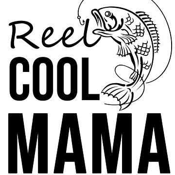 Reel Cool Mama Fishing T-shirt by Betrueyou