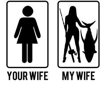 Your Wife My Wife Fishing T-shirt by Betrueyou