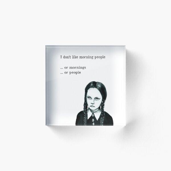 I don't like morning people  Acrylic Block