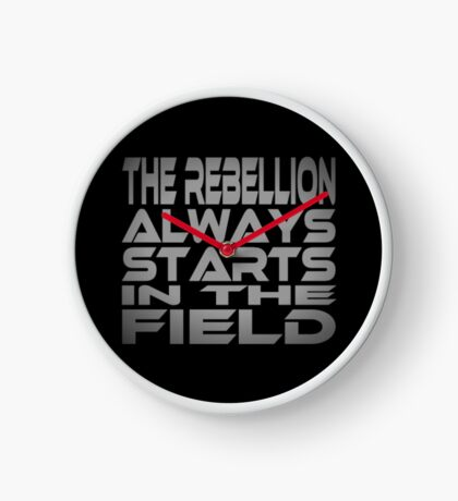 The Rebellion Always Starts in the Field Clock