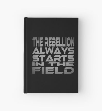 The Rebellion Always Starts in the Field Hardcover Journal