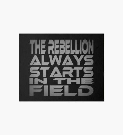 The Rebellion Always Starts in the Field Art Board