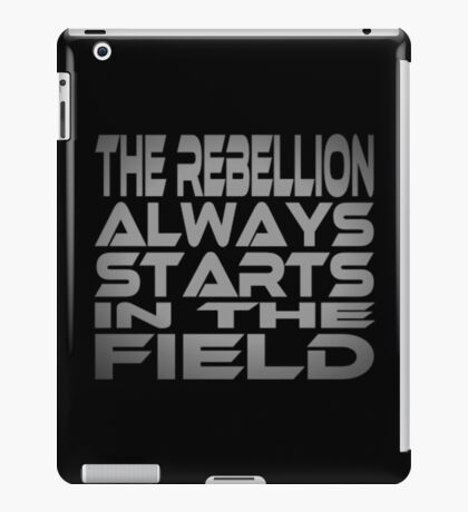 The Rebellion Always Starts in the Field iPad Case/Skin
