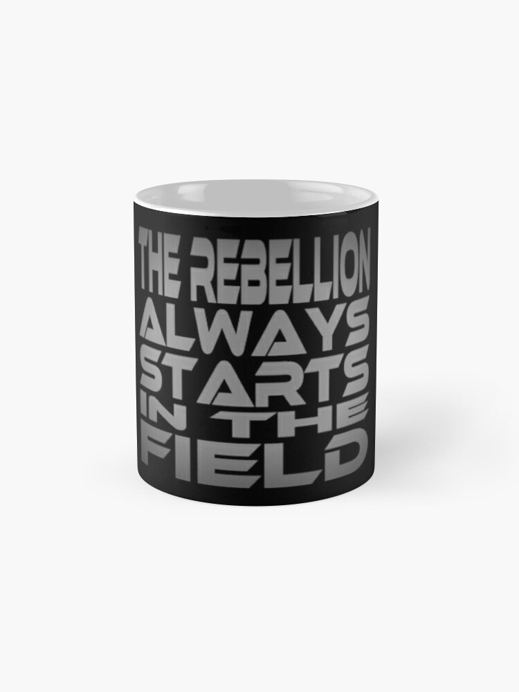 Alternate view of The Rebellion Always Starts in the Field Classic Mug