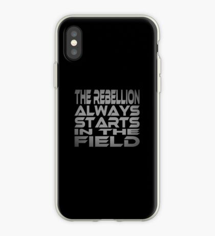 The Rebellion Always Starts in the Field iPhone Case