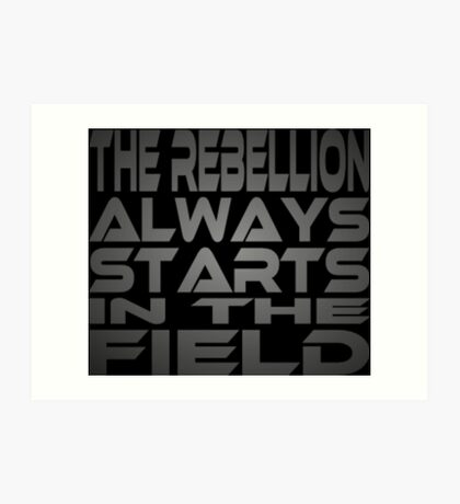 The Rebellion Always Starts in the Field Art Print