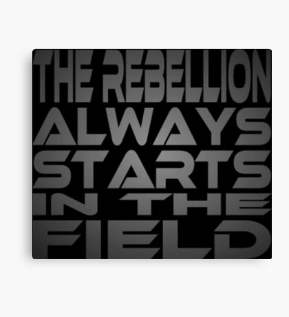 The Rebellion Always Starts in the Field Canvas Print