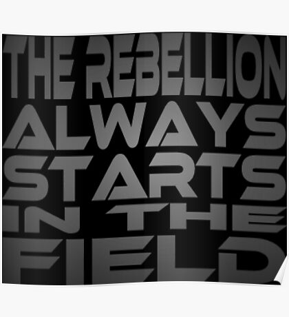 The Rebellion Always Starts in the Field Poster
