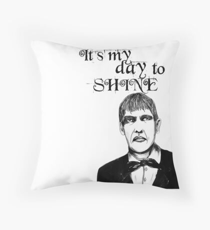 It's my day to shine. Lurch Throw Pillow