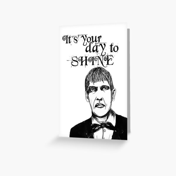 It's my day to shine. Lurch Greeting Card