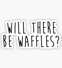 Will There Be Waffles Sticker